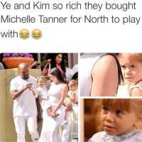 Funny, Michelle Tanner, and Played: Ye and Kim so rich they bought  Michelle Tanner for North to play  with