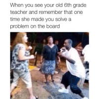 Square up: When you see your old 6th grade  teacher and remember that one  time she made you solve a  problem on the board Square up
