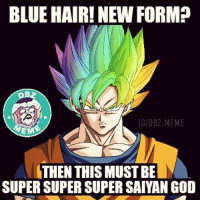 What's wrong with Akira Toriyama?-I'm disappointed. 😑-What about you guys?-_-LIKE | COMMENT | TAG A FRIEND-_-DBZhaha ™-_: BLUE HAIR! NEW FORM?  IGIDBZ MEME  EME  THEN THIS MUSTBE  SUPER SUPER SUPER SAIYAN GOD What's wrong with Akira Toriyama?-I'm disappointed. 😑-What about you guys?-_-LIKE | COMMENT | TAG A FRIEND-_-DBZhaha ™-_
