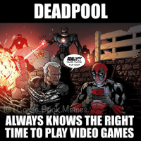 Oh deadpool😂 marvel Deadpool avengers comicbookmemes: DEADPOOL  REALLY?!  YOU'RE PLAYING  THAT NOW?  ALWAYS KNOWS THE RIGHT  TIME TO PLAY VIDEO GAMES Oh deadpool😂 marvel Deadpool avengers comicbookmemes