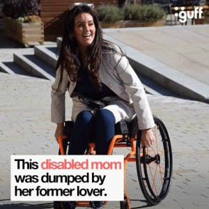 Memes, Mom, and 🤖: 1guff  This disabled mom  was dumped by  her former lover. Her's how you act when you get dumped...