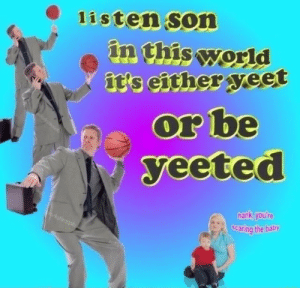 World, Baby, and Son: 1isten son  in this world  t's either yeet  or be  yeeted  hank, you're  scaring the baby  vti