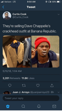 "Blackpeopletwitter, Crackhead, and Verizon: 1l Verizon LTE  9:54 AM  Tweet  Curtis Cook  @curtis Cook  They're selling Dave Chappelle's  crackhead outfit at Banana Republic.  5/10/18, 1:04 AM  3,201 Retweets 11.8K Likes  Juan J. Arroyo @juanjoarroyo23.8h v  Tweet your reply <p>""Mmmmm&hellip;peanut butter and banana sandwich"" (via /r/BlackPeopleTwitter)</p>"