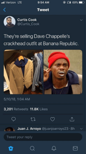 "Crackhead, Verizon, and Banana: 1l Verizon LTE  9:54 AM  Tweet  Curtis Cook  @curtis Cook  They're selling Dave Chappelle's  crackhead outfit at Banana Republic.  5/10/18, 1:04 AM  3,201 Retweets 11.8K Likes  Juan J. Arroyo @juanjoarroyo23.8h v  Tweet your reply ""Mmmmmpeanut butter and banana sandwich"""