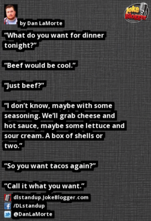 """Beef, Memes, and Cool: 1oke  by Dan LaMorte  """"What do you want for dinner  tonight?""""  """"Beef would be cool.""""  """"Just beef?""""  """"I don't know, maybe with some  