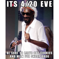 420 eve 😂 snoopdogg 🍃🌿🍃: ITS 20 EVE  BE SURE TO LEAVE OUT COOKIES  AND MILK FOR SNOOP DOGG 420 eve 😂 snoopdogg 🍃🌿🍃