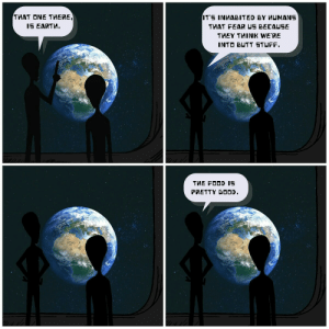 Butt, Earth, and Good: 1S EARTH  THEY THINK WE'RE  INTO BUTT STUFF  THE FD IE  PRETTY GOOD [OC] Earth basics