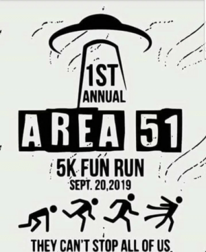 LETS DO THIS!!!!: 1ST  ANNUAL  AREA 51  5K FUN RUN  SEPT. 20,2019  THEY CAN'T STOP ALL OF US LETS DO THIS!!!!