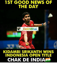 News, Good, and India: 1ST GOOD NEWS OF  THE DAY  DekhBhai  KIDAMBI SRIKANTH WINS  INDONESIA OPEN TITLE  CHAK DE INDIA Next Good news at the end of the day 🇮🇳❤️ DilSeIndian