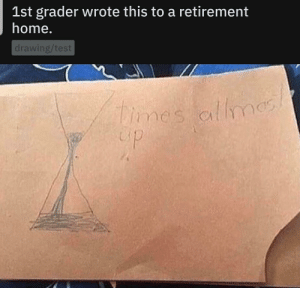 Home, Test, and Dank Memes: 1st grader wrote this to a retirement  home.  drawing/test  tiomes allmes  allmos  up What am i supposed to write here?