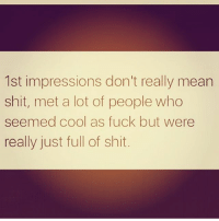 Memes, 🤖, and Impressive: 1st impressions don't really mean  shit, met a lot of people who  seemed cool as fuck but were  really just full of shit. FactsOnFacts RealTalk 🎯💯✌💩💩