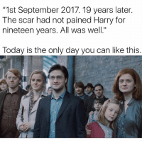 "Fam, Memes, and Shit: ""1st September 2017. 19 years later.  The scar had not pained Harry for  nineteen years. All was well.""  Today is the only day you can like this Today in history, Harry's child was sent off to Hogwarts for the first time 😭 this shit really happened fam 😂 if you're not already make sure you follow @genuine.gerald 👈🔌"