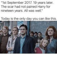 """Everybody follow @whitepeoplehumor: """"1st September 2017. 19 years later.  The scar had not pained Harry for  nineteen years. All was well.""""  Today is the only day you can like this. Everybody follow @whitepeoplehumor"""