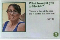 "Google wants to *know your location*: 1What brought you  to Florida?  ""I threw a dart at the map  and it landed in a trash can.""  -Patty H. Google wants to *know your location*"
