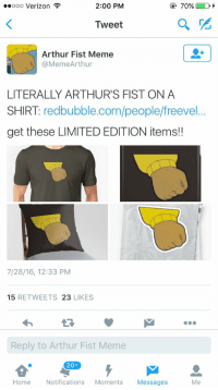 this is how memes get ruined: 2:00 PM  70%  ooooo Verizon  Tweet  Arthur Fist Meme  @MemeArthur  LITERALLY ARTHUR'S FIST ON A  SHIRT  redbubble.com/people/freevel  get these LIMITED EDITION items!  7/28/16, 12:33 PM  15  RETWEETS 23  LIKES  Reply to Arthur Fist Meme  20+  Home  Notifications  Moments  Messages  Me this is how memes get ruined