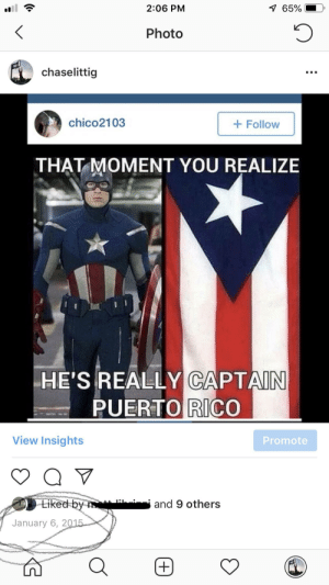 Puerto Rico, Irl, and Rico: 2:06 PM  7 65%  Photo  chaselittig  chico2103  Follow  THAT MOMENT YOU REALIZE  HE'S REALLY CAPTAIN  PUERTO RICO  View Insights  Promote  Eiked by  and 9 others  January 6, 2015 Me😭irl