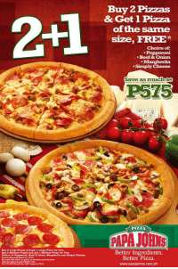 pizza: 2-1  Buy 2 Pizzas  & Get 1 Pizza  of the same  size, FREE*  Choice of:  Beef & Onion  Margherita  Simply Cheese  Save as Imuchnas  P575  PIZZA  PAPAJOHNS  Buy 2 Large Pizzas and get 1 Large Pizza for free.  Buy 2 Medium Pizzas and get 1 Medium Pizza for free.  Choice of Pepperoni, Beef & Onion, Margherita and Simply Cheese.  Promo valid untl March 31, 2013,  Not valid with other on going premotions and discount  Valid foe take-out and delivery only  Better Ingredients.  Better Pizza  www.papajohns.com.ph  OTI NCR Pent Ne  Na. 2657