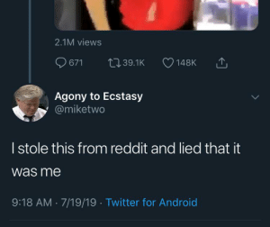 Android, Reddit, and Twitter: 2.1M views  L139.1K  671  148K  Agony to Ecstasy  @miketwo  I stole this from reddit and lied that it  was me  9:18 AM 7/19/19 Twitter for Android me😶irl