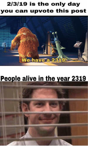 Alive, Dank, and Memes: 2/3/19 is the only day  you can upvote this post  We-have a-2329!  People alive in the year 2319 Get ready for a whole year of those memes by J_Mart29 MORE MEMES