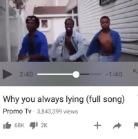 Why You Lying: 2:40  1:40  Why you always lying (full song)  Promo Tv 3,843,399 views