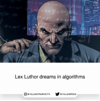 Memes, Superman, and Dreams: 2  412  Lex Luthor dreams in algorithms  AINTRUEFACTSVILLAINPEDIA Source: Action Comics 19 (2013) DCComics warnerbros lexluthor Superman geek comics
