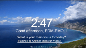 """Emoji, Minecraft, and Focus: 2:47  Good afternoon, EDM-EMOJI.  What is your main focus for today?  Hoping For Another Minecraft Video !  """"Do or do not, there is no try."""" My Hopes Are High"""
