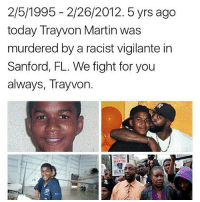 We will never forget you Trayvon 💔❤ BlackLivesMatter BLM RestInPower Repost @justifiedgaines ・・・ TrayvonMartin dismantlewhitesupremacy DismantleRacism policebrutality: 2/5/1995 2/26/2012. 5 yrs ago  today Trayvon Martin was  murdered by a racist vigilante in  Sanford, FL. We fight for you  always, Trayvon.  TRA VON  MARTIN We will never forget you Trayvon 💔❤ BlackLivesMatter BLM RestInPower Repost @justifiedgaines ・・・ TrayvonMartin dismantlewhitesupremacy DismantleRacism policebrutality