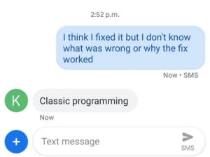Text, Programming, and Sms: 2:52 p.m.  I think I fixed it but I don't know  what was wrong or why the fix  worked  Now SMS  Classic programming  Now  Text message  SMS Classic Programming