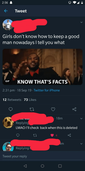 To make this worse, this person is a homewrecker and after that was made public continued to seem proud and make fun of the situation: 2:56  Tweet  Girls don't know how to keep a good  man nowadays I tell you what  KNOW THAT'S FACTS  GIF  2:31 pm 18 Sep 19 Twitter for iPhone  12 Retweets 73 Likes  18m  Replying  LMAO I'll check back when this is deleted  Am  Replying t  Tweet your reply To make this worse, this person is a homewrecker and after that was made public continued to seem proud and make fun of the situation