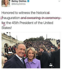 This is the secretary for education, Betsy Devos. She can't write a proper sentence. She wants to defund public schools. Betsy also thinks public school teachers are overpaid. Don't be like Betsy.: 2 Betsy DeVos  Betsy DeVos  Honored to witness the historica-  inauguration and swearing-in eeremeny  for the 45th President of the United  of  States! This is the secretary for education, Betsy Devos. She can't write a proper sentence. She wants to defund public schools. Betsy also thinks public school teachers are overpaid. Don't be like Betsy.