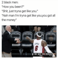 "😂😂😂: 2 black men  ""How you been?""  ""Shit, just tryna get like you.'  ""Nah man I'm tryna get like you,you got all  the money""  ERSA 1000 MIA 105 ANT  FINAL 😂😂😂"
