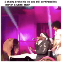 Memes, Chair, and 🤖: 2 chainz broke his leg and still continued his  lour on a wheel chair No excuses 💯👍