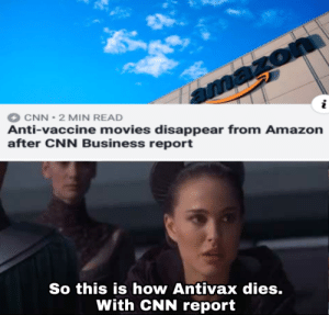 CNN redemption arc: 2  CNN-2 MIN READ  Anti-vaccine movies disappear from Amazon  after CNN Business report  So this is how Antivax dies.  With CNN report CNN redemption arc
