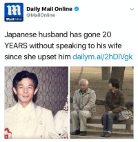 OMG: 2 Daily Mail Online  @MailOnline  MailOnline  Japanese husband has gone 20  YEARS without speaking to his wife  since she upset him  dailym.ai/2hDIVgk OMG