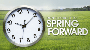 Daylight Savings, Live, and Spring: 2  DONT FORGET TO  SPRING  FORWARD  9  8 For those who live in the unfortunate areas that observe daylight savings, Don't forget to spring your clocks forward tonight!