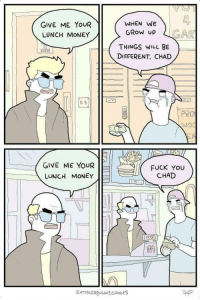 Fuck You, Money, and Fuck: 2  GAR  WHEN WE  GIVE ME YOUR  LUNCH MONEY  GRow UP  THINGS WILL BE  DIFFERENT, CHAD  PRO  GIVE ME YOUR  LUNCH MONEY  FUCK You  CHAD  EXTRA FAgULOUS COMICS me irl
