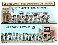 Target, Tumblr, and Blog: 2 GOOD WAYS TO GeT LAWMAKeRS'ATTeNTion:  HGHI )YoUTH WALK-OUT  2  GUN  TRE  ORM  0  WE  2.) YOUTH WALK-IN  VOTE  TODAY  STAR TRI  BUNE ozilot:  WE NEED TO TALK ABOUT THIS, ENCOURAGE THIS, AND MOST IMPORTANTLY LEAD BY EXAMPLE!IF YOU ARE NOT REGISTERED TO VOTE – THEN REGISTER, THEN VOTEIF YOU ARE REGISTERED TO VOTE, THEN THINK THEN VOTE