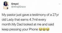 Dad, Lmao, and Lol: 2.  Greyci  @AlhajiGrace  My pastor just gave a testimony of a 27yr  old Lady that earns 4.7mil every  month.My Dad looked at me and said  keep pressing your Phone 😂😂😩 They blame our phones for everything! Follow @KraksTV . . . . africanparents lmao lol smh krakstv