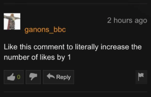 Working Out, Bbc, and Working: 2 hours ago  ganons_bbc  Like this comment to literally increase the  number of likes by 1  0Reply Not working out