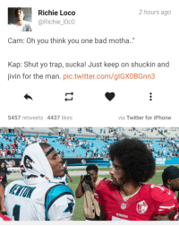 """San Francisco 49ers, Bad, and Blackpeopletwitter: 2 hours ago  Richie Loco  @Richie_lOcO  Cam: Oh you think you one bad motha..""""  Kap: Shut yo trap, sucka! Just keep on shuckin and  jivin for the man. pic.twitter.com/glGXOBGnn3  5457 retweets 4437 likes  via Twitter for iPhone  49ERS <p>Jive Turkey (via /r/BlackPeopleTwitter)</p>"""