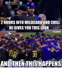 Memes, Cubs, and Pirates: 2 HOURS INTO WILDCARD AND CHILL  HE GIVES YOU THISLOOK  @MLBMEME  CHC 4  PIT  7.  31  AND THEN THISIHAPPENS 2 hours into WildCard and Chill..... Cubs Pirates