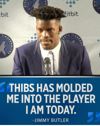 Jimmy Butler, Memes, and Http: 2  itbit.  bit.  TIM  2  THIBS HAS MOLDED  ME INTO THE PLAYER  I AM TODAY  -JIMMY BUTLER Thibs and Jimmy go well together.  More: http://es.pn/2s68tEx
