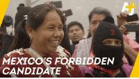 Memes, Lost, and Mexico: 2  MEXICO'S  CANDIDATE  BIDDEN Meet Marichuy: An indigenous woman who lost the race for presidential candidate in Mexico but reignited the indigenous movement.