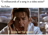 show me the money: *2 milliseconds of a song in a video exists*  YouTube:  Sharfian  SHOW ME THE MONEY