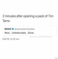 Memes, Wow, and 🤖: 2 minutes after opening a pack of Tim  Tams  RAMZ @ramonerochester  Wow. Unbelievable . Gone  aussiememesfromdownunder  5/8/18, 8:28 pm Won't last long