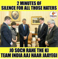 India, Silence, and Indianpeoplefacebook: 2 MINUTES OF  SILENCE FOR ALL THOSE HATERS  JO SOCH RAHE THE KI  TEAM INDIA AAJHAARJAAYEGI