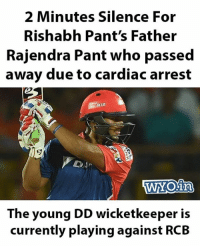 RIP. Rajendra Pant: 2 Minutes Silence For  Rishabh Pant's Father  Rajendra Pant who passed  away due to cardiac arrest  BLUE  WNOin  The young DD wicketkeeper is  currently playing against RCB RIP. Rajendra Pant