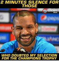 Dhawan played a match-winning knock 😎: 2 MINUTES SILENCE FOR  THOSE  Cricket  Shots  WHO DOUBTED MY SELECTION  FOR THE CHAMPIONS TROPHY Dhawan played a match-winning knock 😎