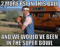 Memes, Nfl, and Super Bowl: 2 MORE PSI IN THIS BALL  AND WE WOULD'VE BEEN  IN THE SUPER BOWL #DeflateGate  Follow Us NFL Memes!