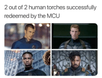 Mcu, Human, and  Torches: 2 out of 2 human torches successfully  redeemed by the MCU
